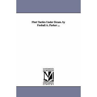 Vloot tactiek onder stoom. door Foxhall A. Parker... door Parker & Foxhall A. Foxhall Alexander