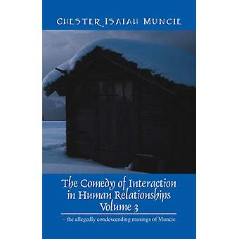 The Comedy of Interaction in Human Relationships  Volume 3  the allegedly condescending musings of Muncie by Muncie & Chester Isaiah