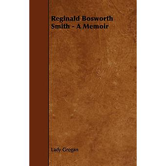 Reginald Bosworth Smith  A Memoir by Grogan & Lady