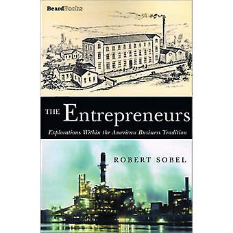 The Entrepreneurs Explorations Within the American Business Tradition by Sobel & Robert