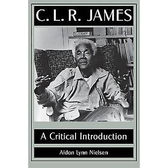 C. L. R. James A Critical Introduction by Nielsen & Aldon Lynn