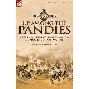 Up Among the Pandies Experiences of a British Officer on Campaign During the Indian Mutiny 18571858 by Majendie & Vivian Dering