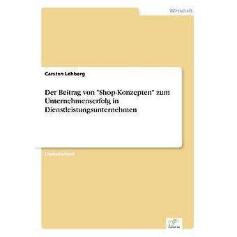 Der Beitrag von ShopKonzepten zum Unternehmenserfolg in Dienstleistungsunternehmen da Lehberg & Carsten