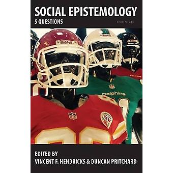 Social Epistemology 5 Questions by Hendricks & Vincent F.