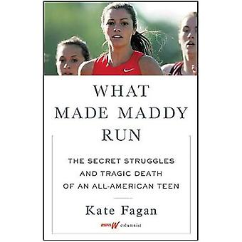 What Made Maddy Run - The Secret Struggles and Tragic Death of an All-