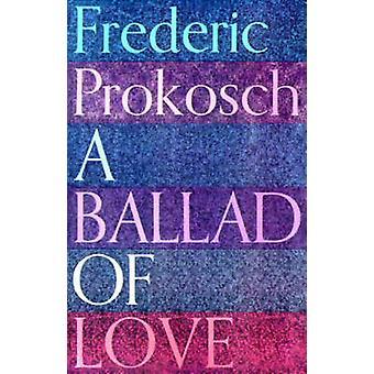 BALLAD OF LOVE P by Frederic Prokosch - 9780374526573 Book