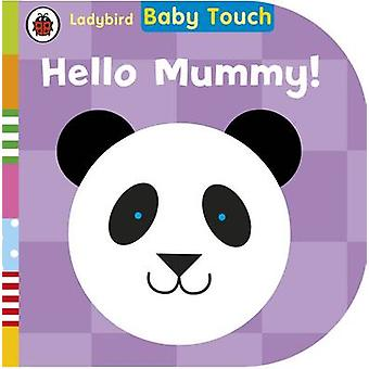 Baby Touch - Hello - Mummy! - 9780723288978 Book