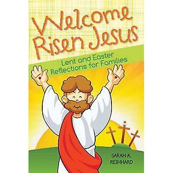 Welcome Risen Jesus - Lenten and Easter Reflections for Families by Sa