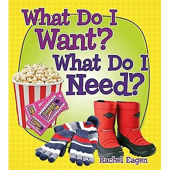 What Do I Want? What Do I Need? by Rachel Eagen - 9780778726685 Book