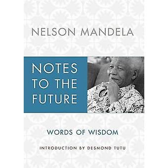Notes to the Future - Words of Wisdom by Nelson Mandela - Sello Hatang