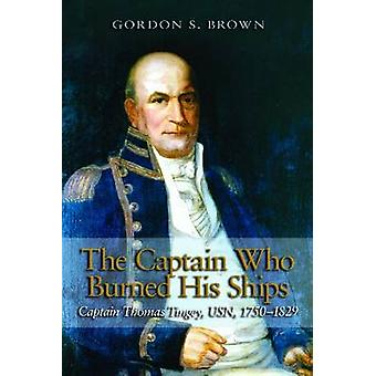 The Captain Who Burned His Ships - Captain Thomas Tingey - USN - 1750-