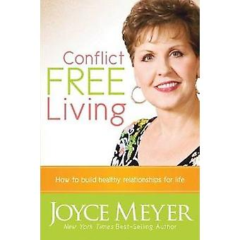 Conflict Free Living - How to Build Healthy Relationships for Life by
