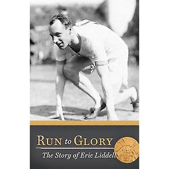 Run to Glory - The Story of Eric Liddell by Ellen Caughey - 9781683224