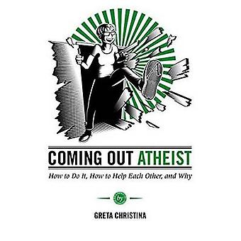 Coming Out Atheist - How to Do it - How to Help Each Other - and Why b