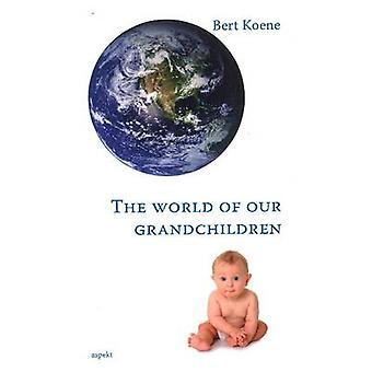 World of Our Grandchildren by Bert Koene - 9789461537447 Book