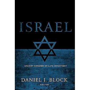 Israel - Ancient Kingdom or Late Invention? by Daniel I Block - Bryan