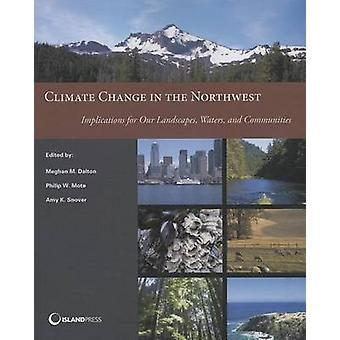Climate Change in the Northwest by Philip W. Mote - 9781610914284 Book