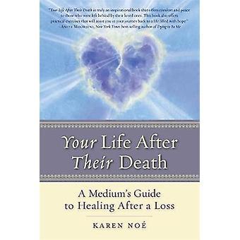Your Life After Their Death Een Mediums Guide to Healing After a Loss van Noe & Karen