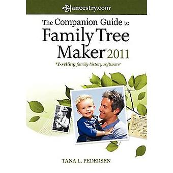 The Companion Guide to Family Tree Maker 2011 by Tana Pedersen - 9781