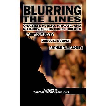 Blurring the Lines Charter Public Private and Religious Schools Come Together Hc von Mulvey & Janet D.