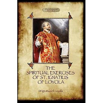 The Spiritual Exercises of St Ignatius of Loyola Christian Instruction from the Founder of the Jesuits Aziloth Books by Of Loyola & St Ignatius