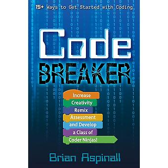 Code Breaker Increase Creativity Remix Assessment and Develop a Class of Coder Ninjas by Aspinall & Brian