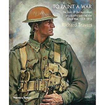 To Paint a War - The lives of the Australian artists who painted the G