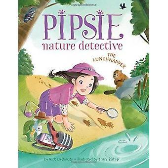 Pipsie - Nature Detective - The Lunchnapper by Rick DeDonato - Tracy B