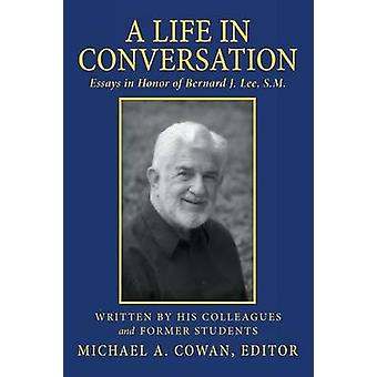 A Life in Conversation Essays in Honor of Bernard J. Lee S.M. by Cowan & Michael A.