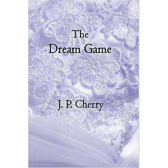 The Dream Game by Cherry & J. P.