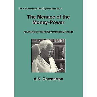 The Menace of the Money Power by Chesterton & A.K.
