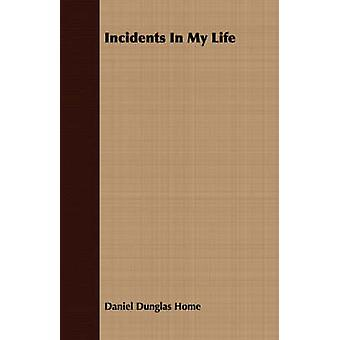 Incidents In My Life by Home & Daniel Dunglas