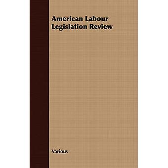 American Labour Legislation Review by Various