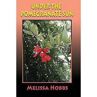 Under the Pomegranate Sun by Hobbs & Melissa