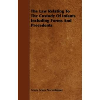 The Law Relating to the Custody of Infants Including Forms and Precedents by Nocnnbimer & Lewis Lewis