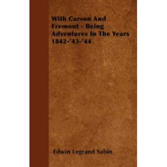 With Carson and Fremont  Being Adventures in the Years 18424344 by Sabin & Edwin Legrand