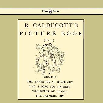 R. Caldecotts Picture Book  No. 2  Containing the Three Jovial Huntsmen Sing a Song for Sixpence the Queen of Hearts the Farmers Boy by Caldecott & Randolph