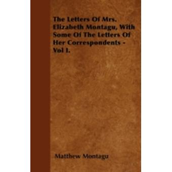 The Letters Of Mrs. Elizabeth Montagu With Some Of The Letters Of Her Correspondents  Vol I. by Montagu & Matthew