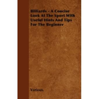 Billiards  A Concise Look at the Sport with Useful Hints and Tips for the Beginner by Various