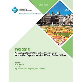TVX 15 ACM International Conference on Interactive Experiences  Online Video by TVX 15 Conference Committee