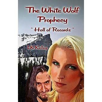 The White Wolf Prophecy  Hall of Records  Book 2 by Kelley & Lk
