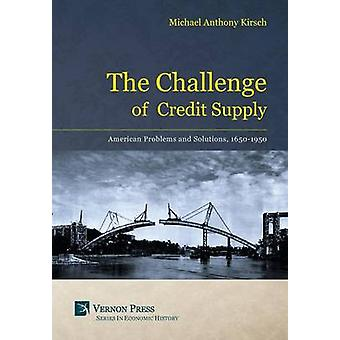 The Challenge of Credit Supply by Kirsch & Michael Anthony
