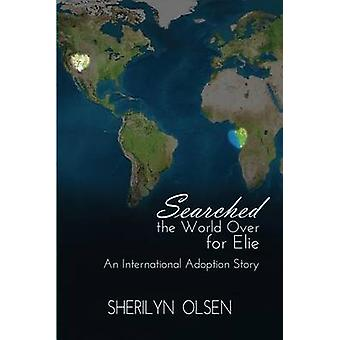 Searched the World Over for Elie An International Adoption Story by Olsen & Sherilyn
