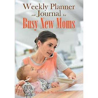 Weekly Planner and Journal for Busy New Moms by Journals Notebooks
