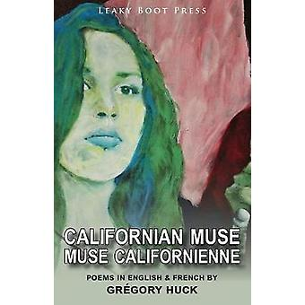 Californian Muse  Muse californienne Poems in English  French by Huck & Grgory