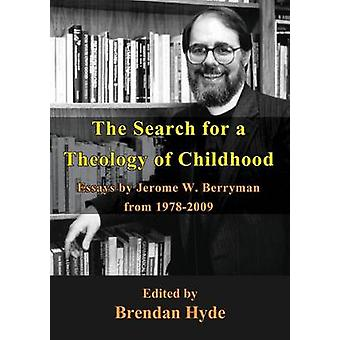 The Search for a Theology of Childhood Essays by Jerome W. Berryman from 19782009 by Berryman & Jerome