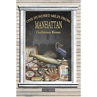 One Hundred Miles from Manhattan by Fesser & Guillermo