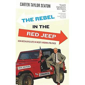 Rebel in the Red Jeep Ken Hechlers Life in West Virginia Politics by Seaton & Carter Taylor