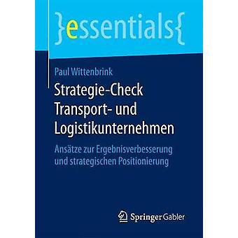 StrategieCheck Transport und Logistikunternehmen  Anstze zur Ergebnisverbesserung und strategischen Positionierung by Wittenbrink & Paul
