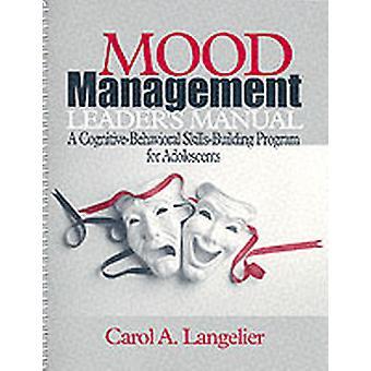 Mood Management Leaders Manual A CognitiveBehavioral SkillsBuilding Program for Adolescents by Langelier & Carol A.